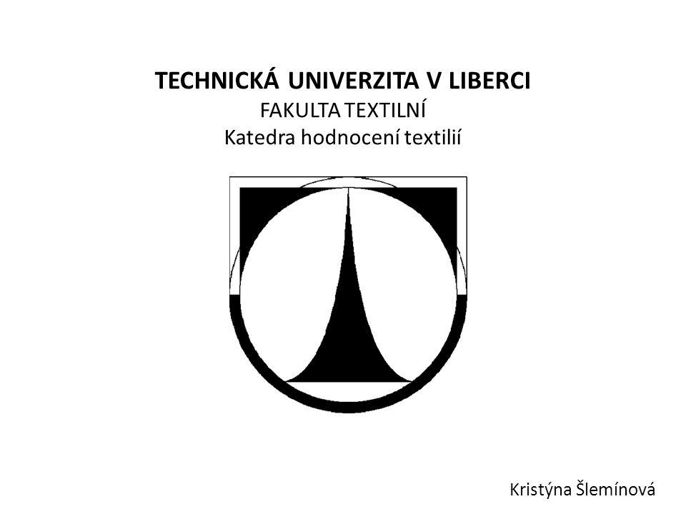 TECHNICKÁ UNIVERZITA V LIBERCI FAKULTA TEXTILNÍ Katedra hodnocení textilií