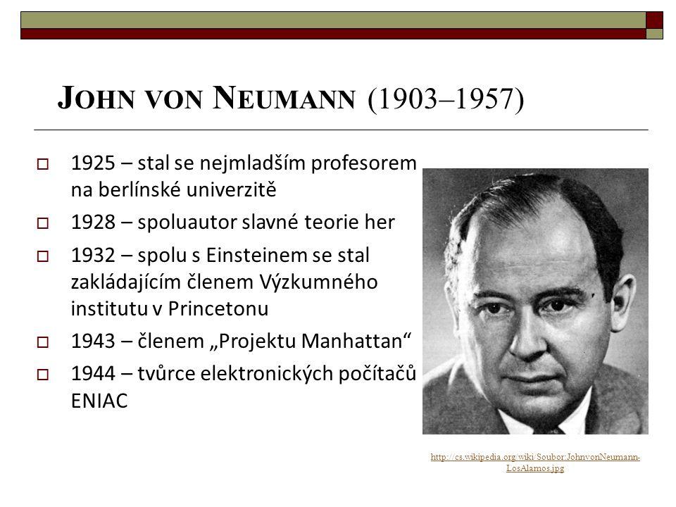 John von Neumann (1903–1957) 1925 – stal se nejmladším profesorem na berlínské univerzitě. 1928 – spoluautor slavné teorie her.