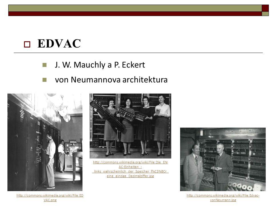 EDVAC J. W. Mauchly a P. Eckert von Neumannova architektura