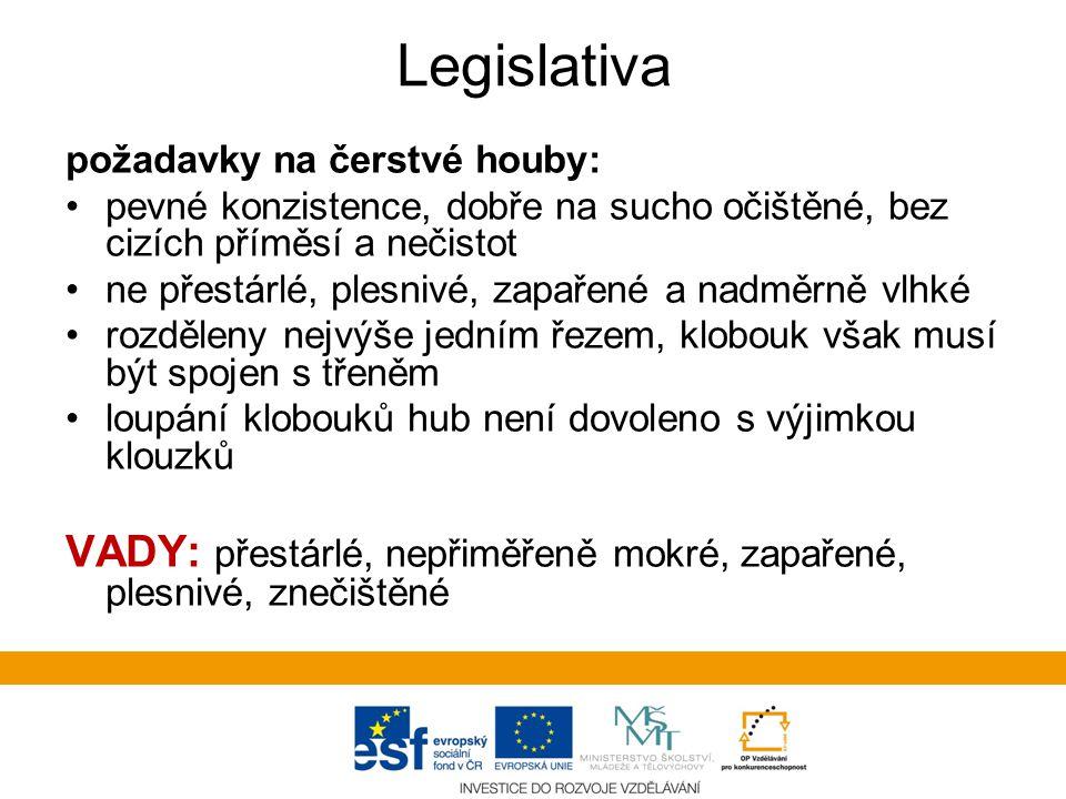 Legislativa požadavky na čerstvé houby: pevné konzistence, dobře na sucho očištěné, bez cizích příměsí a nečistot.