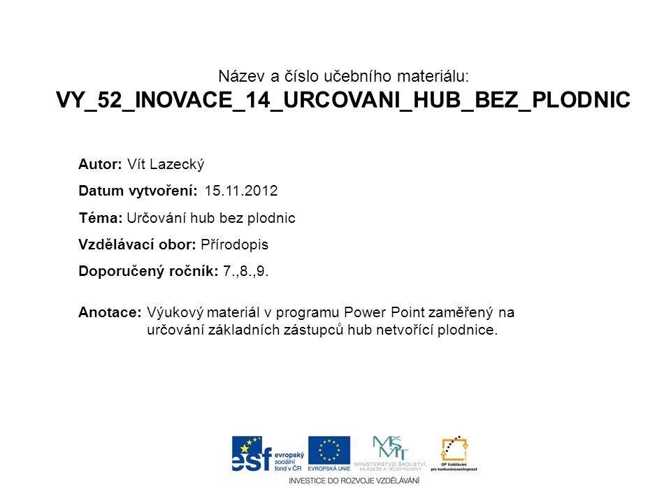 Název a číslo učebního materiálu: VY_52_INOVACE_14_URCOVANI_HUB_BEZ_PLODNIC