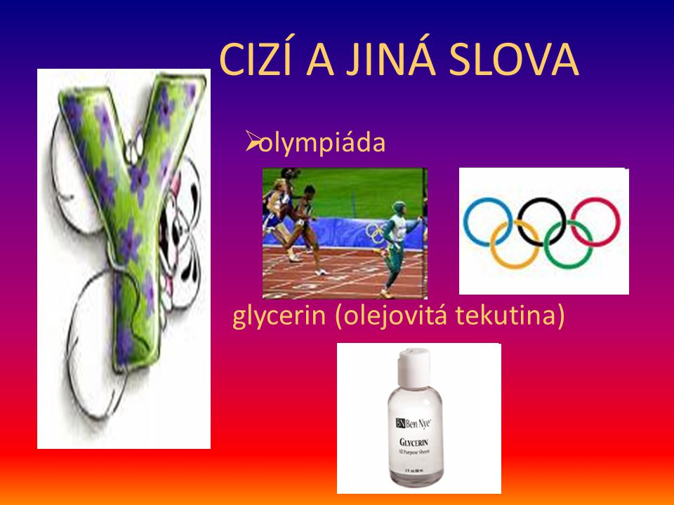 CIZÍ A JINÁ SLOVA olympiáda glycerin (olejovitá tekutina)
