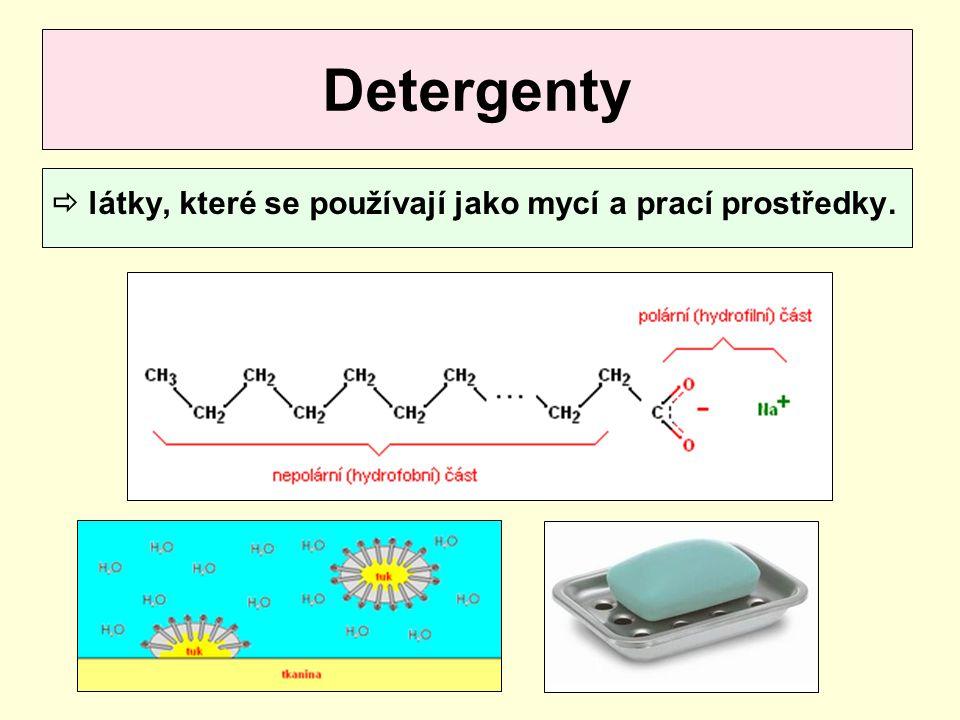 Detergenty  látky, které se používají jako mycí a prací prostředky.