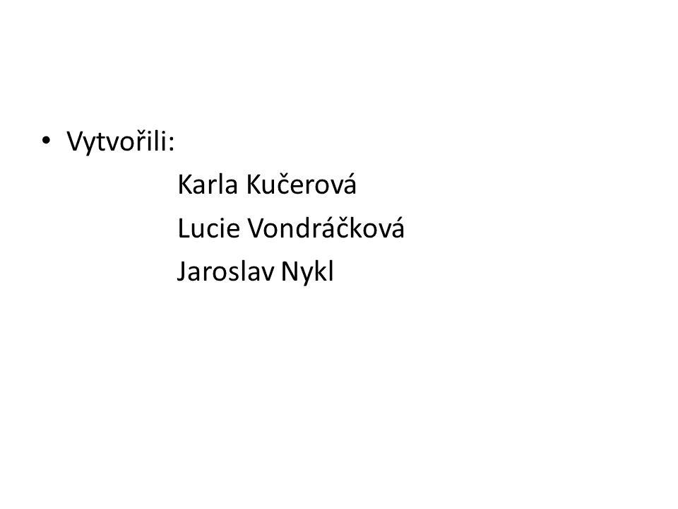 Vytvořili: Karla Kučerová Lucie Vondráčková Jaroslav Nykl