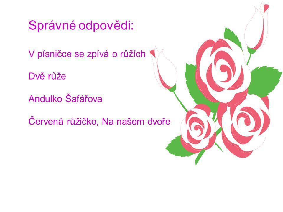 Správné odpovědi: V písničce se zpívá o růžích Dvě růže