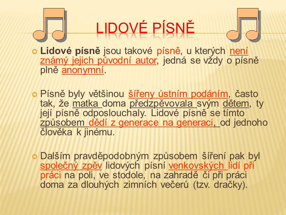 LIDOVÉ PÍSNĚ Lidové písně jsou takové písně, u kterých není známý jejich původní autor, jedná se vždy o písně plně anonymní.