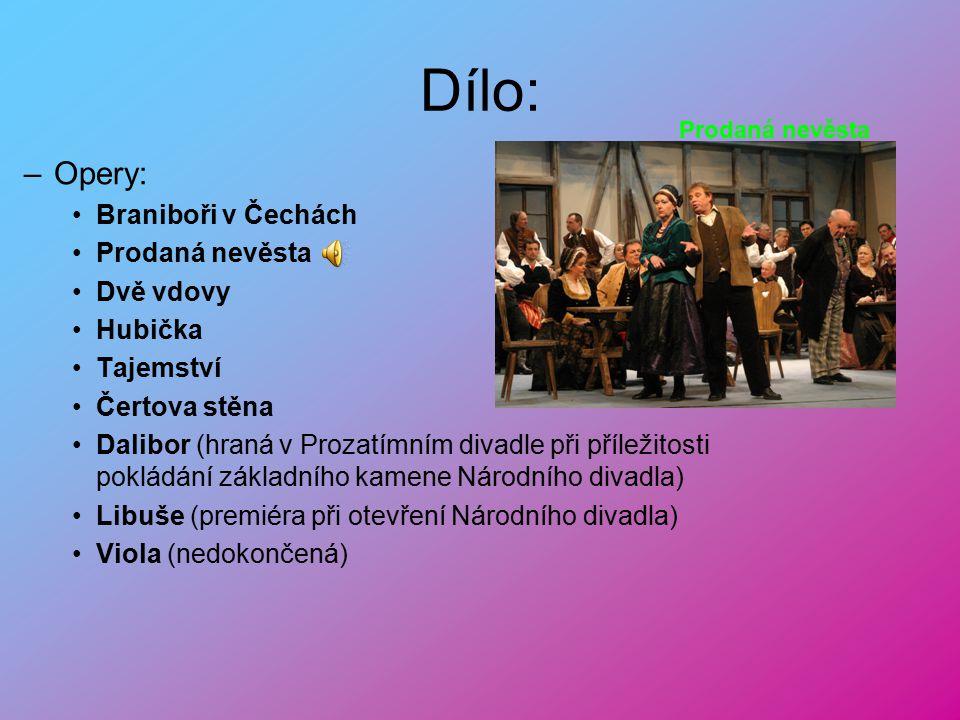 Dílo: Opery: Braniboři v Čechách Prodaná nevěsta Dvě vdovy Hubička
