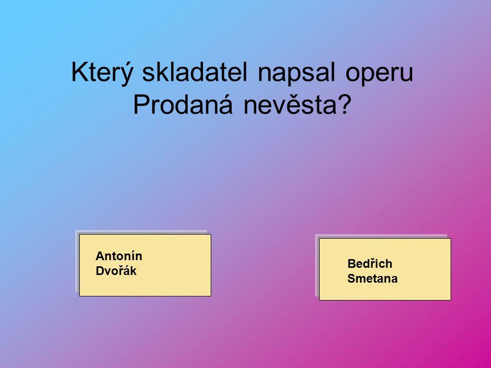 Který skladatel napsal operu Prodaná nevěsta
