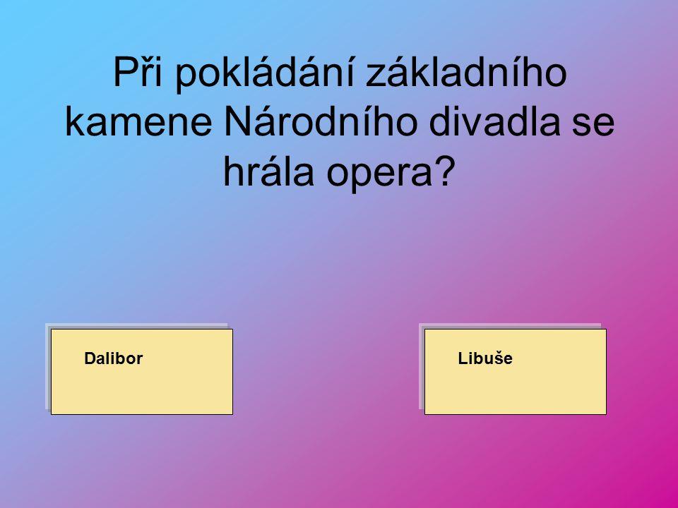 Při pokládání základního kamene Národního divadla se hrála opera
