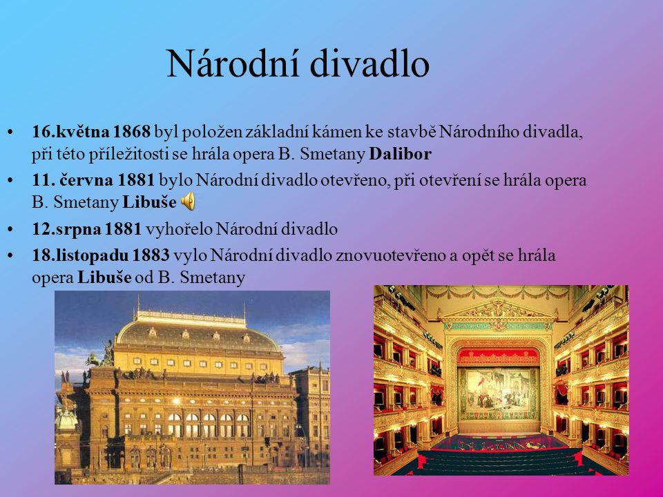 Národní divadlo 16.května 1868 byl položen základní kámen ke stavbě Národního divadla, při této příležitosti se hrála opera B. Smetany Dalibor.
