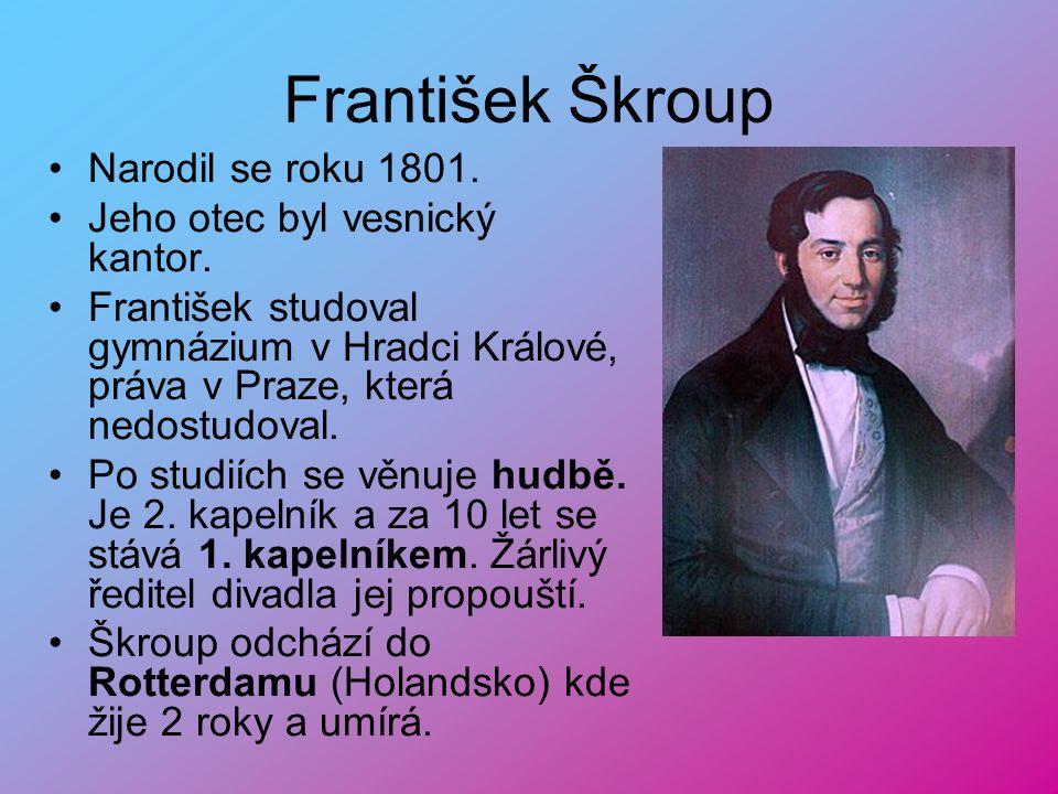 František Škroup Narodil se roku 1801. Jeho otec byl vesnický kantor.