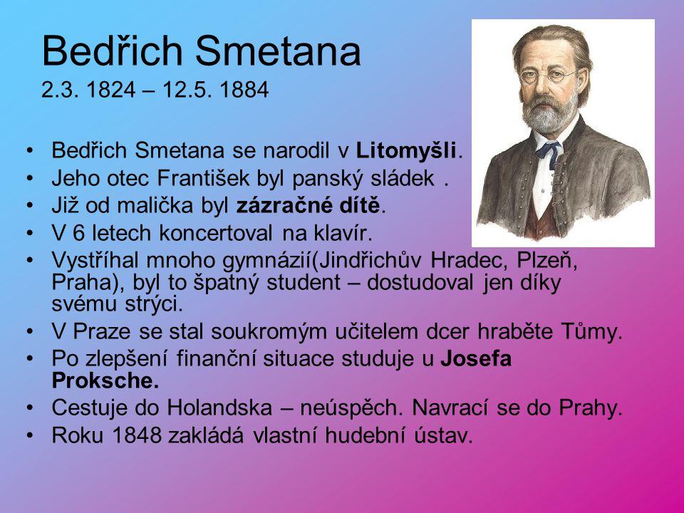 Bedřich Smetana 2.3. 1824 – 12.5. 1884 Bedřich Smetana se narodil v Litomyšli. Jeho otec František byl panský sládek .
