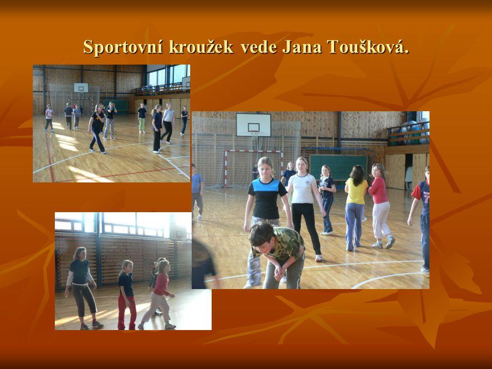 Sportovní kroužek vede Jana Toušková.