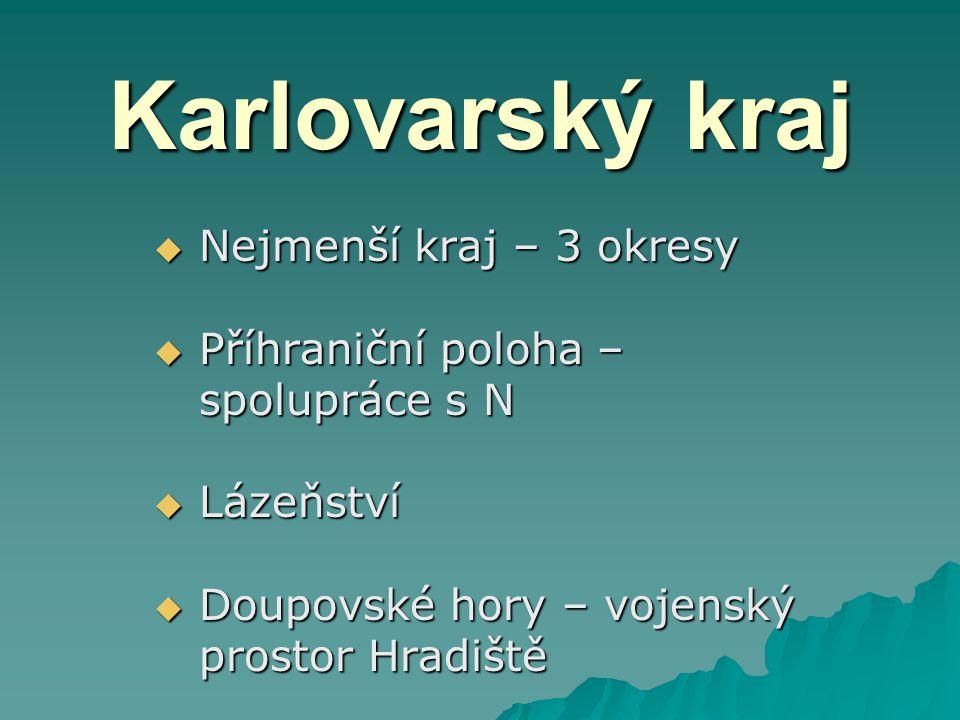 Karlovarský kraj Nejmenší kraj – 3 okresy Příhraniční poloha –