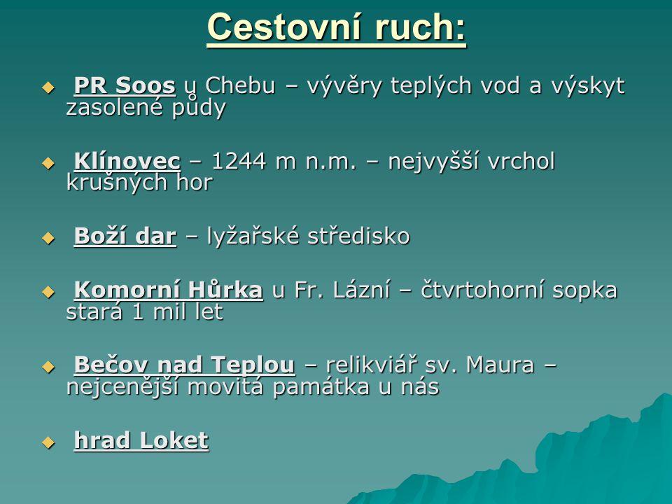 Cestovní ruch: PR Soos u Chebu – vývěry teplých vod a výskyt zasolené půdy. Klínovec – 1244 m n.m. – nejvyšší vrchol krušných hor.