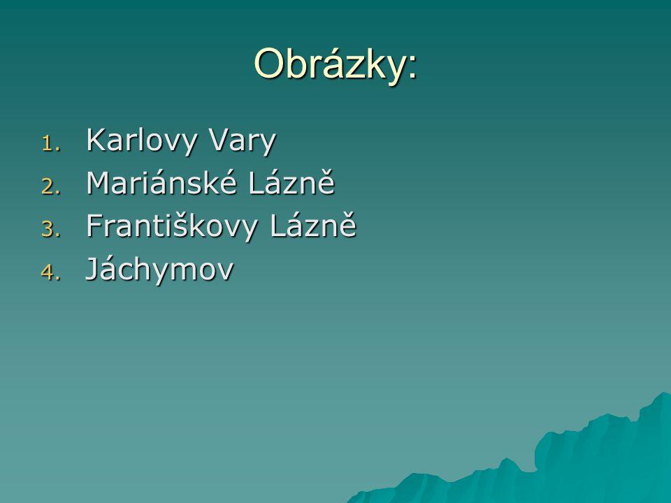 Obrázky: Karlovy Vary Mariánské Lázně Františkovy Lázně Jáchymov
