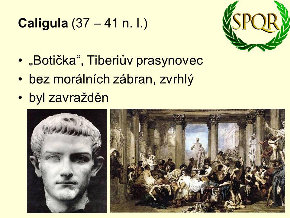 "Caligula (37 – 41 n. l.) ""Botička , Tiberiův prasynovec bez morálních zábran, zvrhlý byl zavražděn"