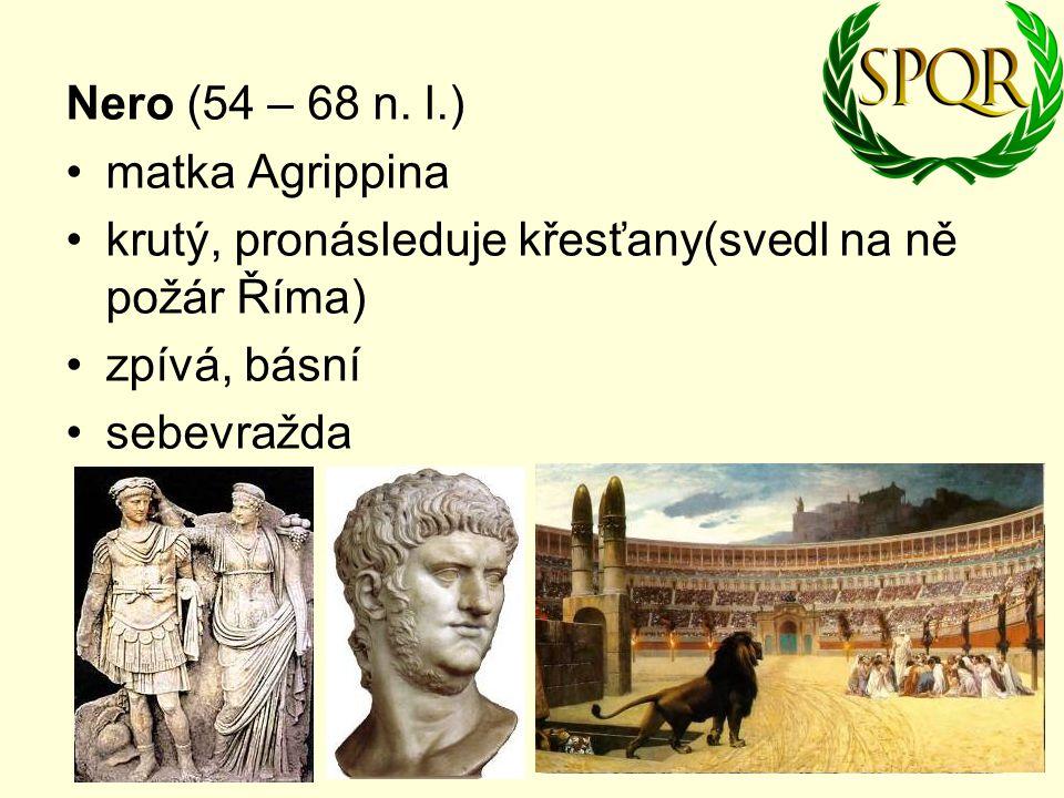 Nero (54 – 68 n. l.) matka Agrippina. krutý, pronásleduje křesťany(svedl na ně požár Říma) zpívá, básní.