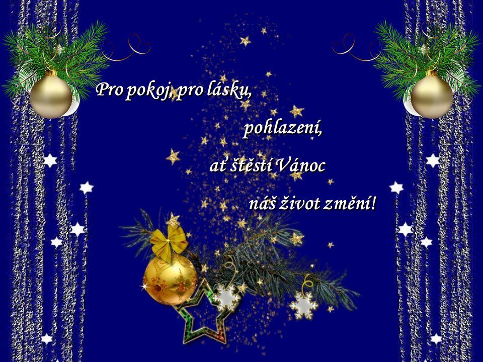 Pro pokoj, pro lásku, pohlazení, ať štěstí Vánoc náš život změní!