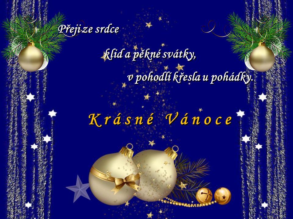 K r á s n é V á n o c e Přeji ze srdce klid a pěkné svátky,