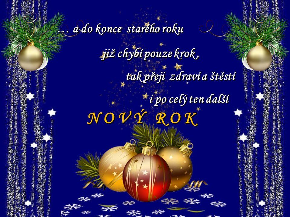 N O V Ý R O K … a do konce starého roku již chybí pouze krok ,
