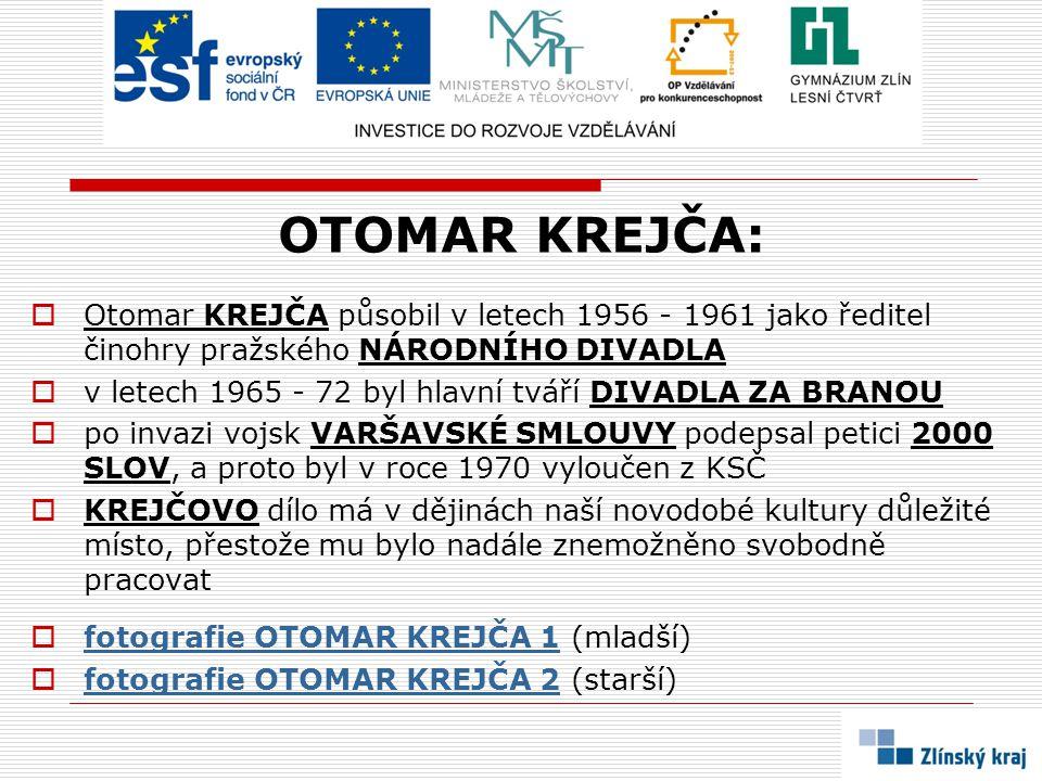 OTOMAR KREJČA: Otomar KREJČA působil v letech 1956 - 1961 jako ředitel činohry pražského NÁRODNÍHO DIVADLA.