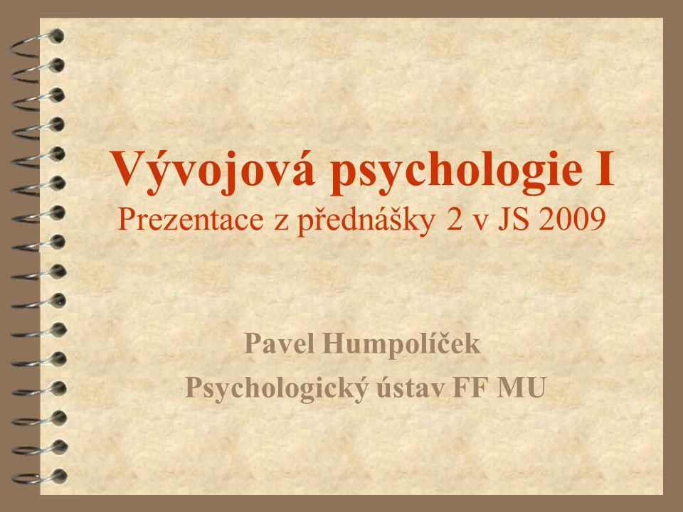 Vývojová psychologie I Prezentace z přednášky 2 v JS 2009