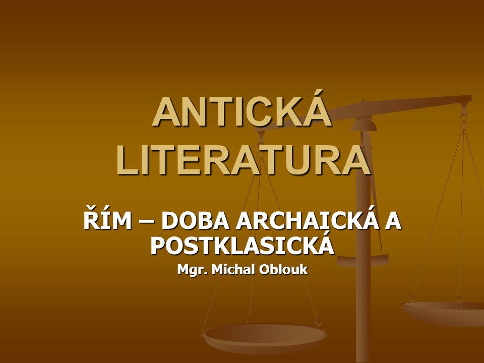ŘÍM – DOBA ARCHAICKÁ A POSTKLASICKÁ Mgr. Michal Oblouk