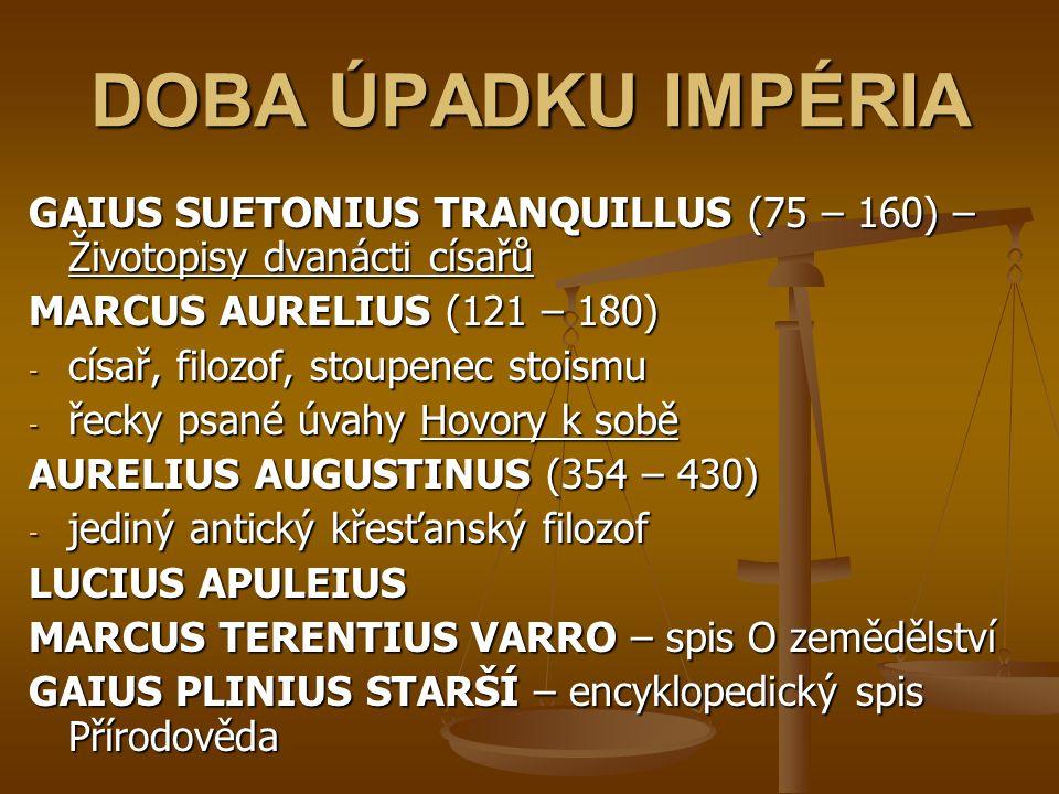 DOBA ÚPADKU IMPÉRIA GAIUS SUETONIUS TRANQUILLUS (75 – 160) – Životopisy dvanácti císařů. MARCUS AURELIUS (121 – 180)