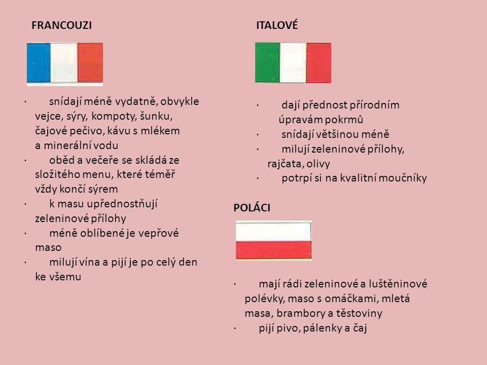 Francouzi Italové. · snídají méně vydatně, obvykle vejce, sýry, kompoty, šunku, čajové pečivo, kávu s mlékem a minerální vodu.