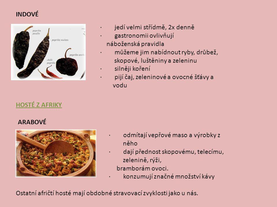 Indové · jedí velmi střídmě, 2x denně. · gastronomii ovlivňují náboženská pravidla.