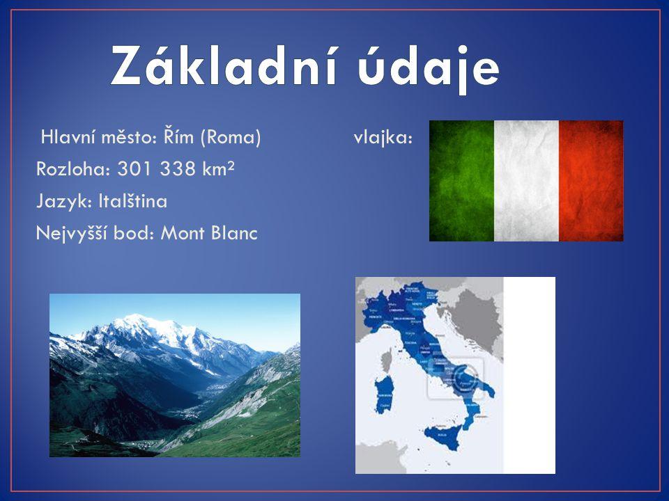 Základní údaje Rozloha: 301 338 km² Jazyk: Italština