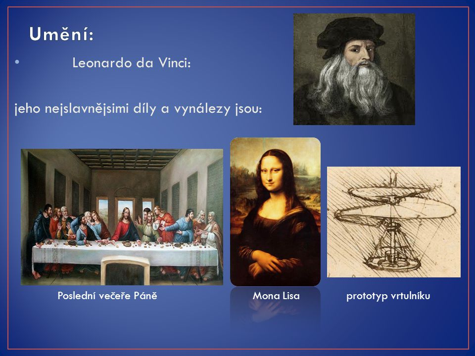 Umění: Leonardo da Vinci: jeho nejslavnějsimi díly a vynálezy jsou: