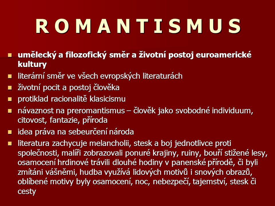 R O M A N T I S M U S umělecký a filozofický směr a životní postoj euroamerické kultury. literární směr ve všech evropských literaturách.