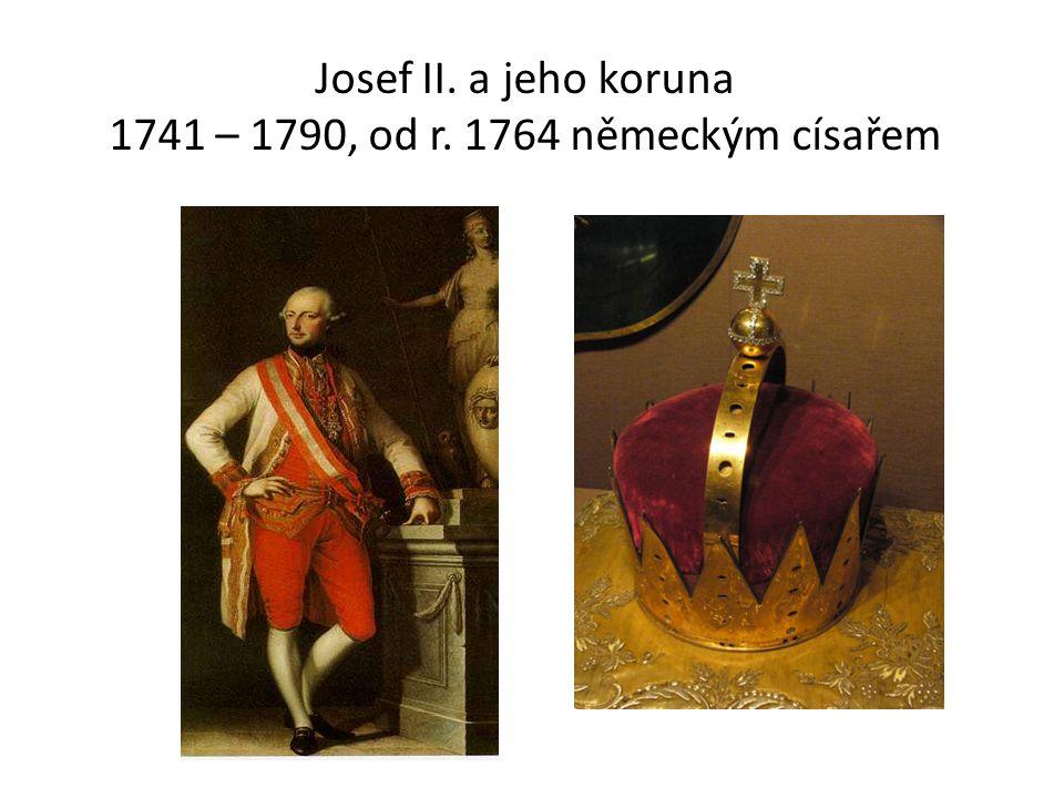 Josef II. a jeho koruna 1741 – 1790, od r. 1764 německým císařem