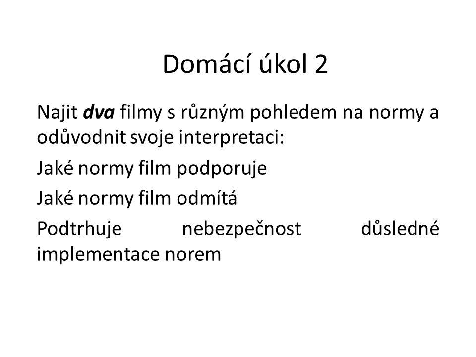 Domácí úkol 2 Najit dva filmy s různým pohledem na normy a odůvodnit svoje interpretaci: Jaké normy film podporuje.