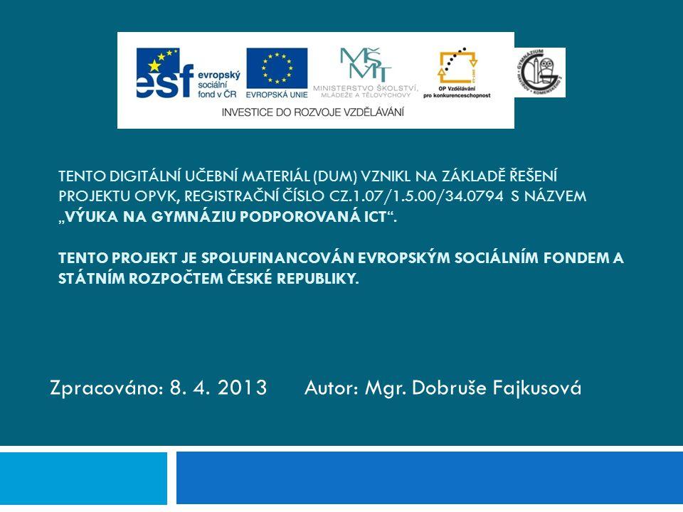 Zpracováno: 8. 4. 2013 Autor: Mgr. Dobruše Fajkusová