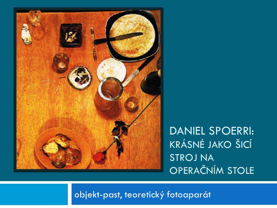 Daniel Spoerri: Krásné jako šicí stroj na operačním stole