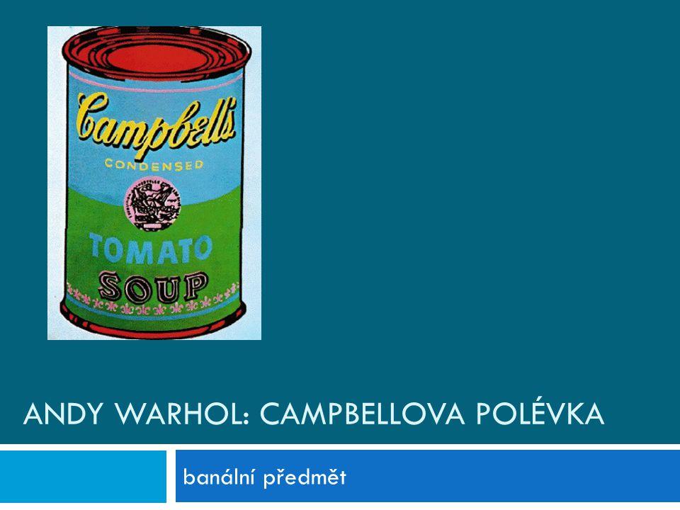 Andy warhol: campbellova polévka