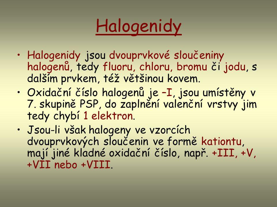 Halogenidy Halogenidy jsou dvouprvkové sloučeniny halogenů, tedy fluoru, chloru, bromu či jodu, s dalším prvkem, též většinou kovem.