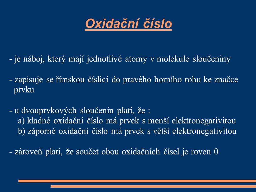 Oxidační číslo - je náboj, který mají jednotlivé atomy v molekule sloučeniny. - zapisuje se římskou číslicí do pravého horního rohu ke značce.