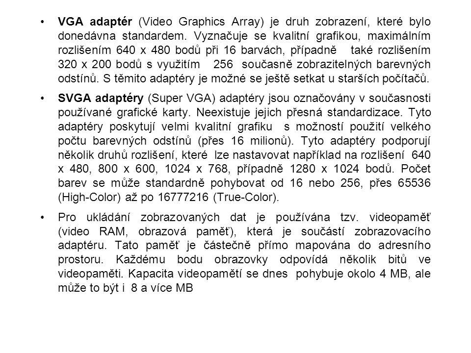 VGA adaptér (Video Graphics Array) je druh zobrazení, které bylo donedávna standardem. Vyznačuje se kvalitní grafikou, maximálním rozlišením 640 x 480 bodů při 16 barvách, případně také rozlišením 320 x 200 bodů s využitím 256 současně zobrazitelných barevných odstínů. S těmito adaptéry je možné se ještě setkat u starších počítačů.