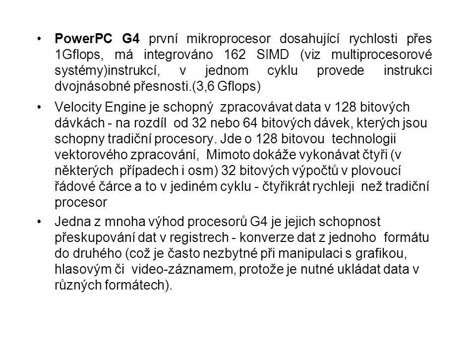 PowerPC G4 první mikroprocesor dosahující rychlosti přes 1Gflops, má integrováno 162 SIMD (viz multiprocesorové systémy)instrukcí, v jednom cyklu provede instrukci dvojnásobné přesnosti.(3,6 Gflops)