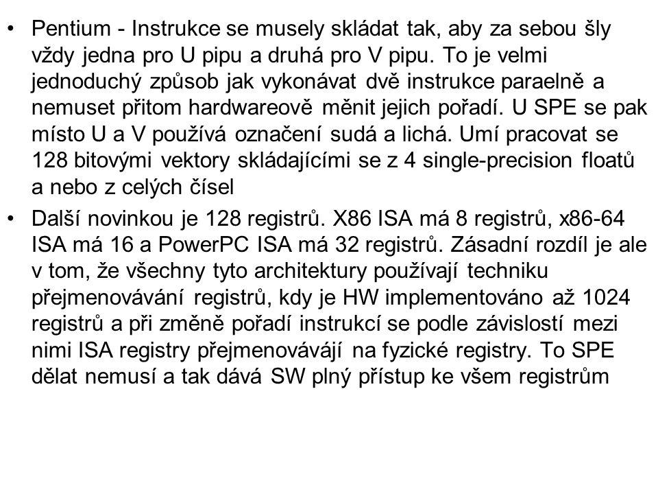 Pentium - Instrukce se musely skládat tak, aby za sebou šly vždy jedna pro U pipu a druhá pro V pipu. To je velmi jednoduchý způsob jak vykonávat dvě instrukce paraelně a nemuset přitom hardwareově měnit jejich pořadí. U SPE se pak místo U a V používá označení sudá a lichá. Umí pracovat se 128 bitovými vektory skládajícími se z 4 single-precision floatů a nebo z celých čísel