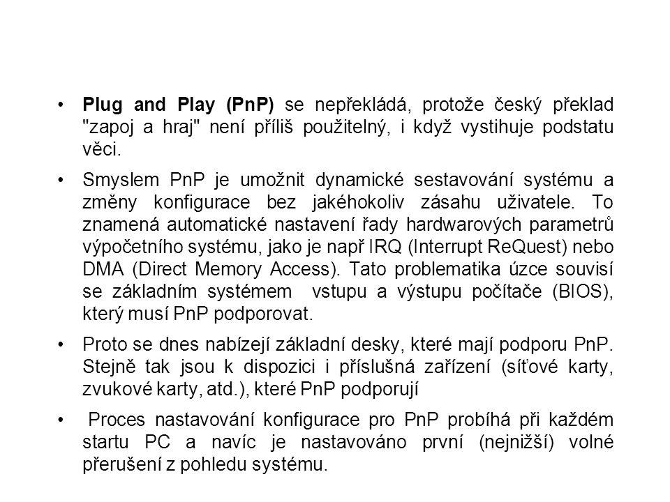 Plug and Play (PnP) se nepřekládá, protože český překlad zapoj a hraj není příliš použitelný, i když vystihuje podstatu věci.
