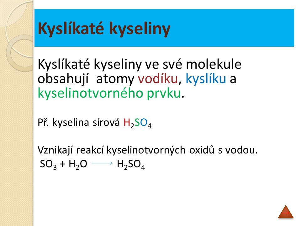 Kyslíkaté kyseliny Kyslíkaté kyseliny ve své molekule obsahují atomy vodíku, kyslíku a kyselinotvorného prvku.
