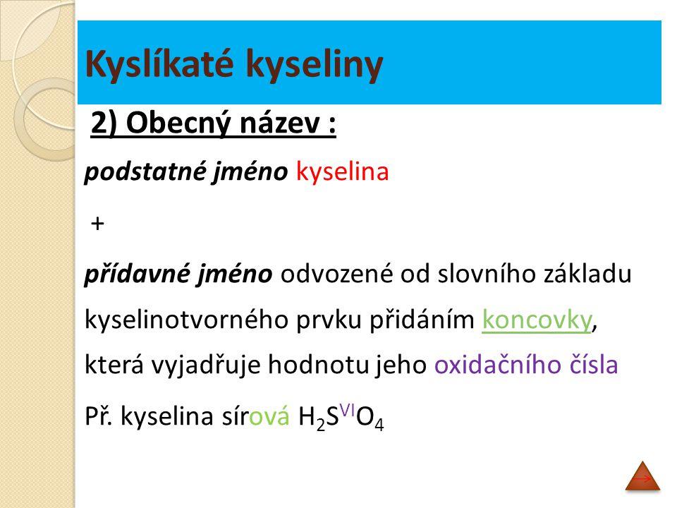 Kyslíkaté kyseliny 2) Obecný název : podstatné jméno kyselina +