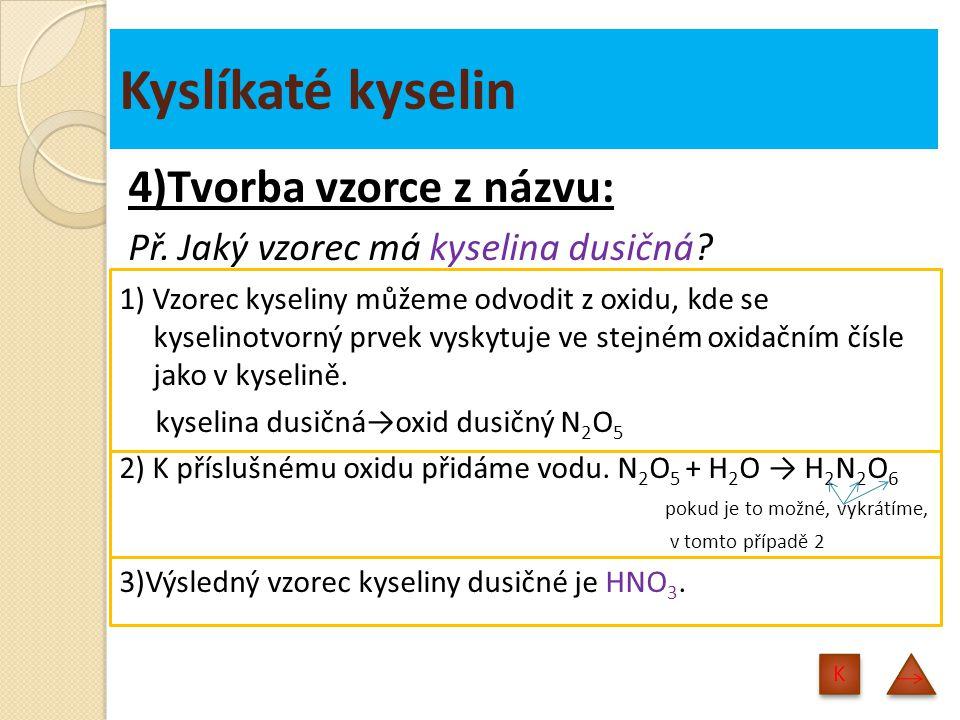 Kyslíkaté kyselin 4)Tvorba vzorce z názvu: