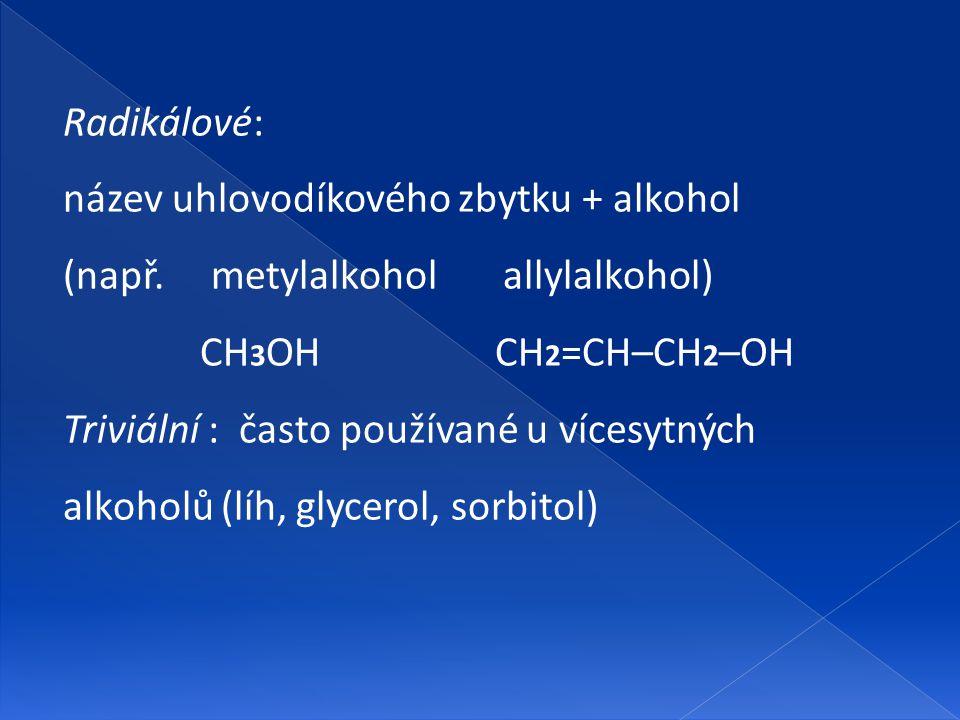 Radikálové: název uhlovodíkového zbytku + alkohol (např. metylalkohol allylalkohol)