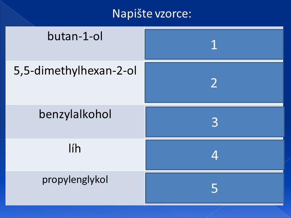 1 2 3 4 5 Napište vzorce: butan-1-ol 5,5-dimethylhexan-2-ol